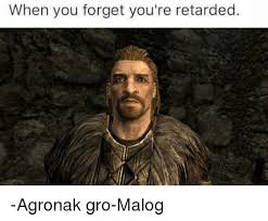 Youre Retarded Meme - when you forget you re retarded agronak gro malog meme on me me