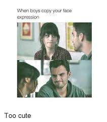 Too Cute Meme Face - when boys copy your face expression too cute cute meme on me me