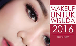tutorial make up wardah untuk pesta makeup untuk wisuda 2016 cheryl raissa youtube