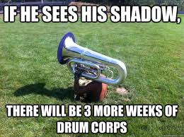 Drum Corps Memes - if he sees his shadow there will be 3 more weeks of drum corps