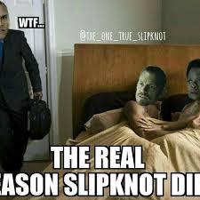 Slipknot Memes - rip slipknot the one true slipknot instagram photos and videos
