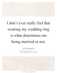 wedding quotes luck i don t really feel that wearing my wedding ring is what