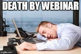 Webinar Meme - one too many webinars today imgflip
