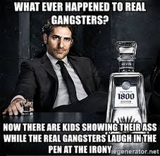 Real Gangster Meme - what ever happened to real gangsters now there are kids showing