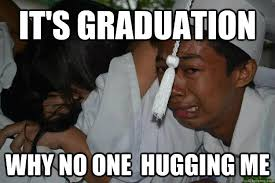 Funny Graduation Memes - it s graduation why no one hugging me graduation meme quickmeme
