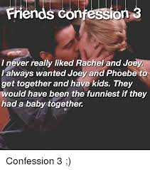 Confession Kid Meme - friends confession i never really liked rachel and joe i always