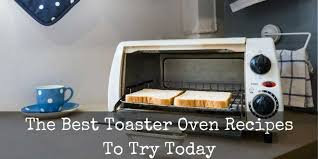 Best Toaster Oven Broiler Discover My 5 Best Toaster Oven Recipes Barbara U0027s Cooking Guide