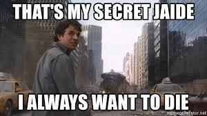 Jaide Meme - that s my secret jaide i always want to die that s my secret cap