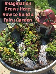 Ideas For A Fairy Garden by The Liebers I Imagination Grows Here How To Build A Fairy