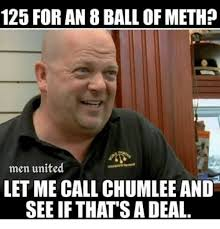 Chumlee Meme - 125 for an 8 ball of meth men united let me call chumlee and see if