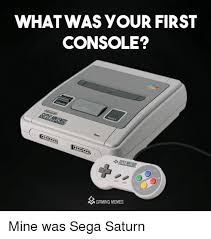 Sega Meme - what was your first console m gaming memes mine was sega saturn