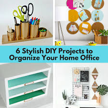 6 stylish diy projects to organize your home office the