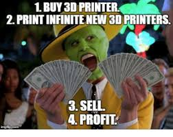 Profit Meme - 1buy3d printer 2printinfinitenew 3d printers 3 sell 4 profit