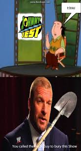 Triple H Memes - triple h is going to bury johnny test by ecwfan1 on deviantart