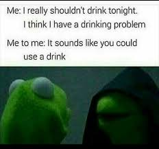 Drinking Problem Meme - high my name is alcoholic meme by riffs memedroid