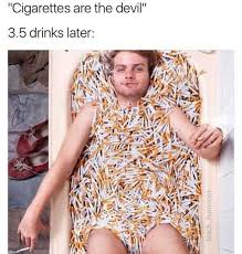 Cigarettes Meme - dopl3r com memes cigarettes are the devil 3 5 drinks later