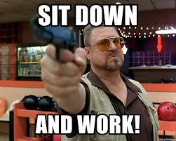 Big Lebowski Meme - sit down and work walter sobchak from big lebowski meme generator