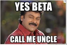 Beta Meme - yes beta call me uncle typical indian guy meme generator