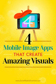 4 mobile image apps that create amazing visuals social media