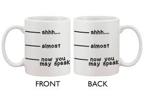 cute coffee mug cup shhh almost now you may speak funny ceramic