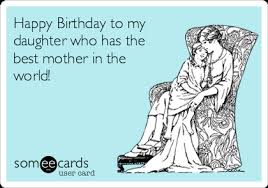happy birthday to my daughter who has the best mother in the world