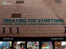 treating the symptoms a critical review of urban renewal in hong