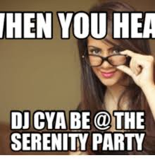Hen Meme - hen you hea dj cya be the serenity party hen meme on me me