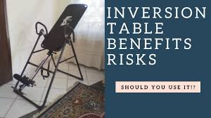 inversion therapy table benefits inversion table therapy risks benefits for back pain and the spine
