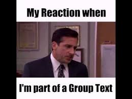 Mass Text Meme - my reaction when i am part of a group text no god please no