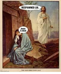Lol Jesus Meme - moronail net respawned lol jesus is dead the resurrection day