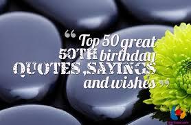 50 birthday sayings 50th birthday sayings birthday quotes birthday wishes