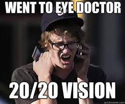 Eye Doctor Meme - went to eye doctor 20 20 vision sad hipster quickmeme