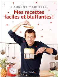 dernier livre de cuisine de laurent mariotte mes recettes faciles et bluffantes broché laurent mariotte