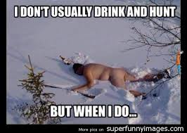 Hunter Meme - hunting meme i don t usually drink and hunt but picsmine