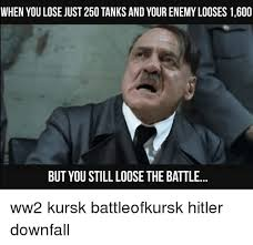 Downfall Meme - when you lose just 250 tanks and your enemy looses 1600 but you