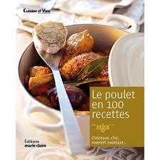 cuisiner le poulet livre le poulet en 100 recettes editions magazine