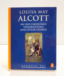 an fashioned thanksgiving louisa may alcott an fashioned thanksgiving and other stories louisa may alcott