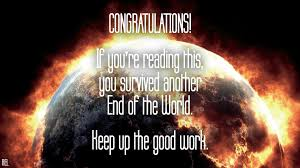 End Of The World Meme - congratulations you survived another end of the world keep up the