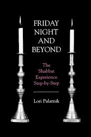 friday night and beyond the shabbat experience step by step lori