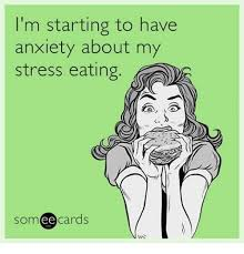 Emotional Eating Meme - i m starting to have anxiety about my stress eating som ee cards