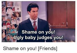 Shame On You Meme - 25 best memes about ugly baby judges you ugly baby judges