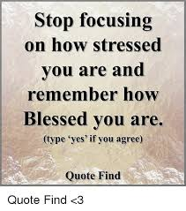 Blessed Meme - stop focusing on how stressed vou are and remember how blessed vou