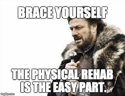 Rehab Meme - memes acl injuries and psychological rehab