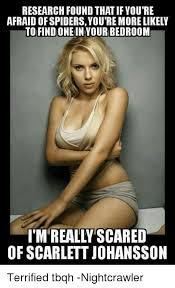Scarlett Johansson Memes - research found thatif you re afraid of spiders you re more likely