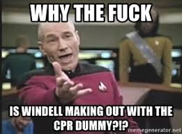 Cpr Dummy Meme - why the fuck is windell making out with the cpr dummy picard