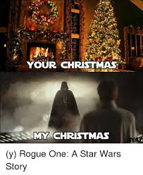 Star Wars Christmas Meme - your christmas my christmas y rogue one a star wars story meme on