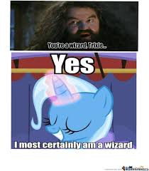 Trixie Meme - you re a wizard trixie by jennipony meme center