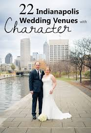 wedding venues in indianapolis 21 indianapolis wedding venues with character and elegance