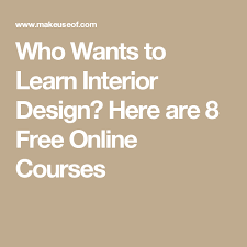 Free Online Interior Designer Who Wants To Learn Interior Design Here Are 8 Free Online Courses