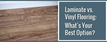 is vinyl flooring better than laminate laminate vs vinyl flooring what is the best option